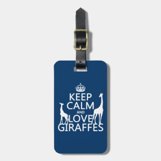 Keep Calm and Love Giraffes - all colours Luggage Tag