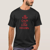 Keep calm and love Holden T-Shirt