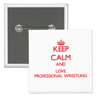 Keep calm and love Professional Wrestling Pins
