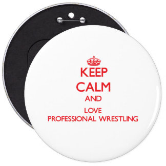 Keep calm and love Professional Wrestling Pinback Buttons