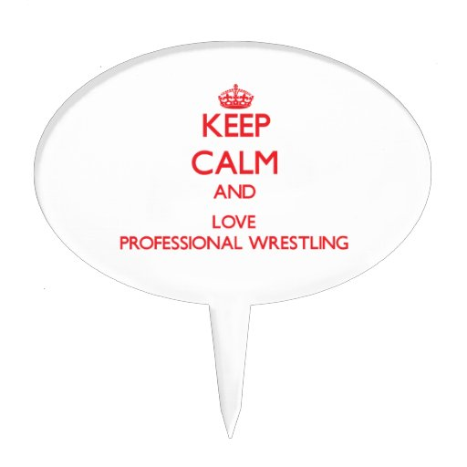 Keep calm and love Professional Wrestling Cake Toppers