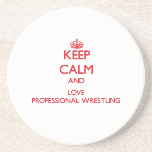 Keep calm and love Professional Wrestling Beverage Coaster