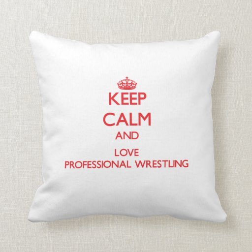 Keep calm and love Professional Wrestling Throw Pillows