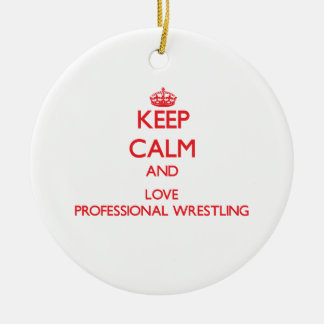 Keep calm and love Professional Wrestling Ornaments