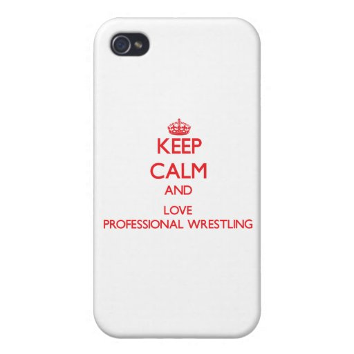 Keep calm and love Professional Wrestling iPhone 4 Covers