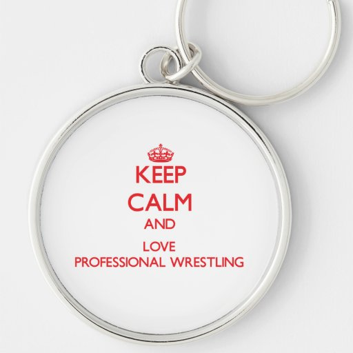 Keep calm and love Professional Wrestling Key Chains