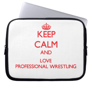 Keep calm and love Professional Wrestling Laptop Computer Sleeves