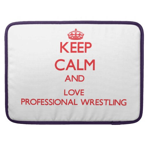 Keep calm and love Professional Wrestling Sleeve For MacBook Pro