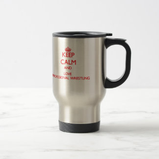 Keep calm and love Professional Wrestling Stainless Steel Travel Mug