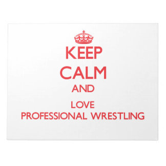 Keep calm and love Professional Wrestling Memo Notepads