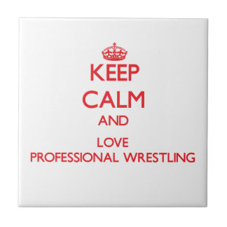 Keep calm and love Professional Wrestling Tile