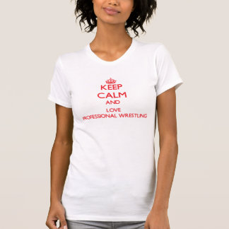 Keep calm and love Professional Wrestling Tee Shirt
