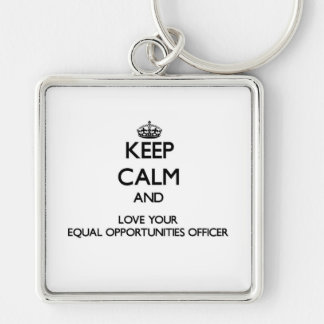 Keep Calm and Love your Equal Opportunities Office Silver-Colored Square Key Ring