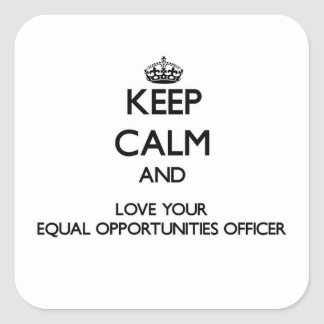 Keep Calm and Love your Equal Opportunities Office Square Sticker