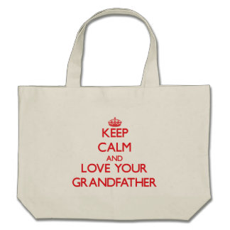 Keep Calm and Love your Grandfather Tote Bags