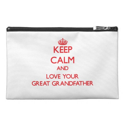 Keep Calm and Love your Great Grandfather Travel Accessory Bags