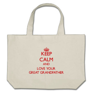 Keep Calm and Love your Great Grandfather Tote Bags