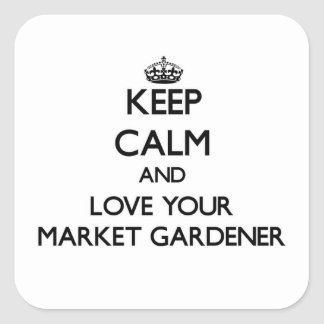 Keep Calm and Love your Market Gardener Square Sticker