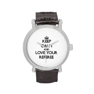 Keep Calm and Love your Referee Watches