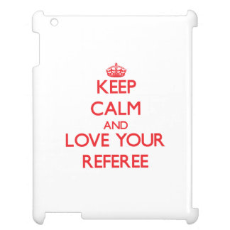 Keep Calm and Love your Referee Case For The iPad