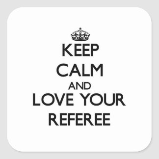 Keep Calm and Love your Referee Square Sticker