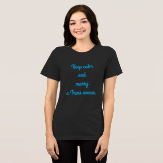 Keep calm and marry a Trans woman T-Shirt