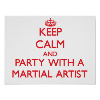 Keep Calm and Party With a Martial Artist Print