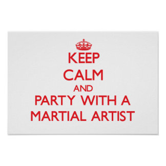 Keep Calm and Party With a Martial Artist Poster