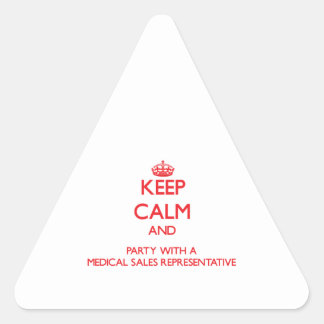 Keep Calm and Party With a Medical Sales Represent Triangle Stickers