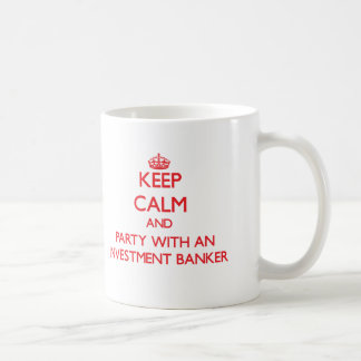 Keep Calm and Party With an Investment Banker Coffee Mug
