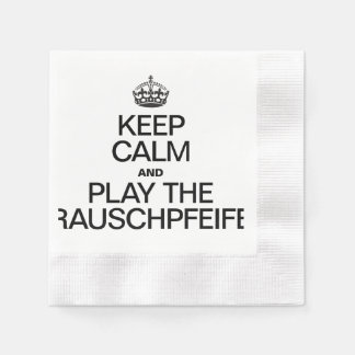 KEEP CALM AND PLAY THE RAUSCHPFEIFE DISPOSABLE NAPKIN