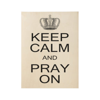 Keep Calm and Pray On Inspiration with Royal Crown Wood Poster