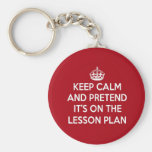 KEEP CALM AND PRETEND IT'S ON THE LESSON PLAN GIFT BASIC ROUND BUTTON KEY RING