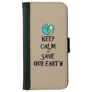 Keep Calm and Save Our Earth iPhone 6 Wallet Case