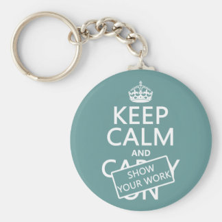 Keep Calm and Show Your Work (any colour) Key Ring