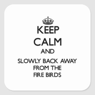 Keep calm and slowly back away from Fire Birds Sticker