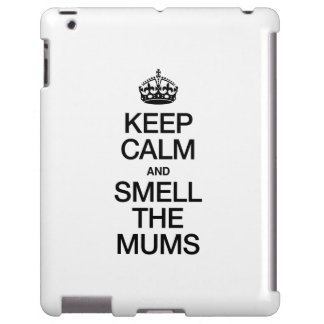 KEEP CALM AND SMELL THE MUMS iPad CASE