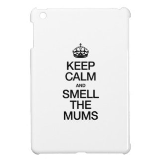 KEEP CALM AND SMELL THE MUMS iPad MINI COVER