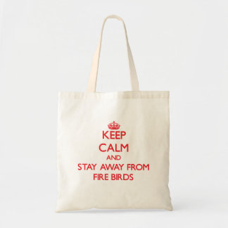 Keep calm and stay away from Fire Birds Tote Bags