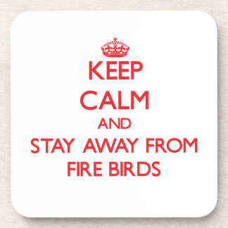 Keep calm and stay away from Fire Birds Drink Coaster