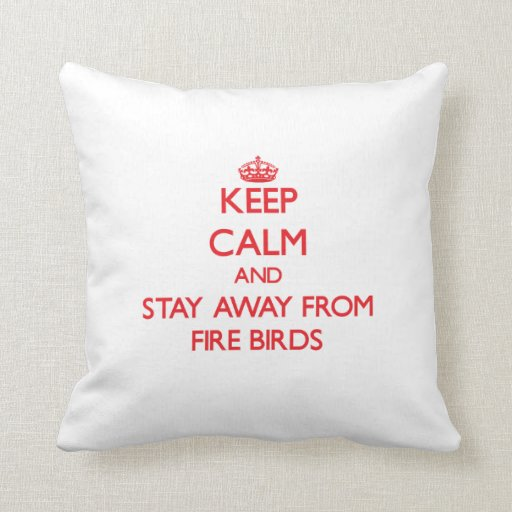 Keep calm and stay away from Fire Birds Pillow