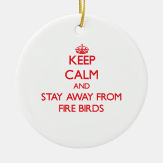 Keep calm and stay away from Fire Birds Christmas Ornaments