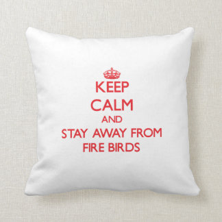 Keep calm and stay away from Fire Birds Throw Cushions