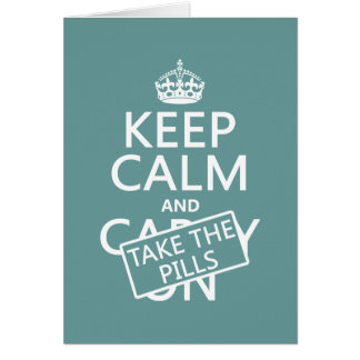 Keep Calm and Take The Pills (in all colours) Card