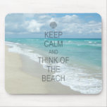 Keep Calm and Think of the Beach Mouse Pads