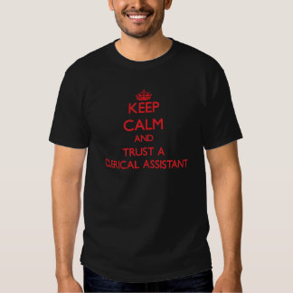 Keep Calm and Trust a Clerical Assistant Tee Shirt