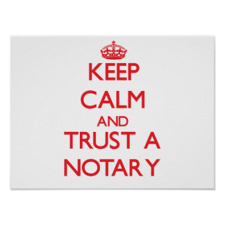 Keep Calm and Trust a Notary Posters