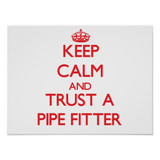 Keep Calm and Trust a Pipe Fitter Print