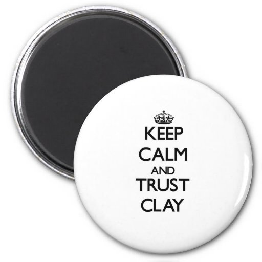Keep calm and Trust Clay Fridge Magnets