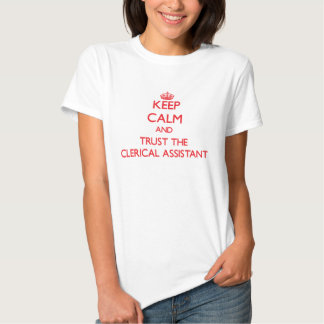 Keep Calm and Trust the Clerical Assistant Shirt